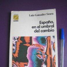 Libros de segunda mano: LUIS GONZALEZ SEARA - ESPAÑA EN EL UMBRAL DEL CAMBIO - TEMAS CAMBIO 16 - POLITICA TRANSICION. Lote 118080379