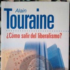Libros de segunda mano: ALAIN TOURAINE . ¿CÓMO SALIR DEL LIBERALISMO?. Lote 118154623