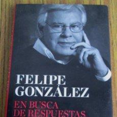 Libros de segunda mano: FELIPE GONZALEZ - EN BUSCA DE RESPUESTAS - EL LIDERAZGO EN TIEMPO DE CRISIS . Lote 118202023