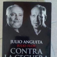 Libros de segunda mano: CONTRA LA CEGUERA. JULIO ANGUITA Y JULIO FLOR. Lote 118377634