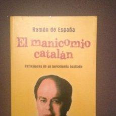 Libros de segunda mano: EL MANICOMIO CATALAN, REFLEXIONES DE UN BARCELONÉS HASTIADO RAMÓN DE ESPAÑA. ESFERA. 2013 192 PGS. Lote 118653507
