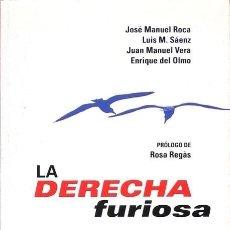 Libros de segunda mano: LA DERECHA FURIOSA. PRÓLOGO DE ROSA REGAS. VARIOS AUTORES: NUEVO. Lote 118995687