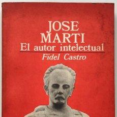 Libros de segunda mano: JOSÉ MARTÍ - EL AUTOR INTELECTUAL - FIDEL CASTRO - LA HABANA, 1983. Lote 119004975