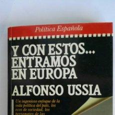 Libros de segunda mano: Y CON ESTOS... ENTRAMOS EN EUROPA ALFONSO USSÍA. Lote 119566948