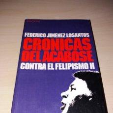 Libros de segunda mano: CRÓNICAS DEL ACABOSE, CONTRA EL FELIPISMO II - FEDERICO JIMÉNEZ LOSANTOS. Lote 122221770