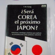 Libros de segunda mano: ¿SERÁ COREA EL PRÓXIMO JAPÓN? T.W. KANG. TDK44. Lote 120495099