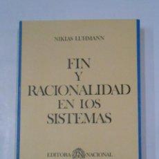 Libros de segunda mano: FIN Y RACIONALIDAD EN LOS SISTEMAS .- NIKLAS LUHMANN. CULUTURA Y SOCIEDAD EDITORA NACIONAL. TDK271. Lote 120896483