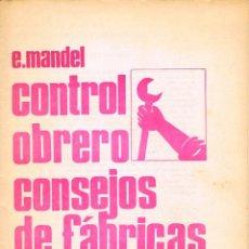 Libros de segunda mano: ERNEST MANDEL: CONTROL OBRERO. CONSEJOS DE FABRICAS AUTOGESTION. Lote 122210251