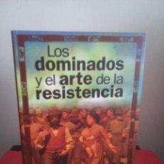 Libros de segunda mano: LOS DOMINADOS Y EL ARTE DE LA RESISTENCIA - JAMES C. SCOTT - TXALAPARTA 2003 - BUEN ESTADO. Lote 122267571