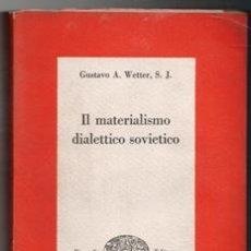 Libros de segunda mano: IL MATERIALISMO DIALETTICO SOVIETICO, GUSTAVO A. WETTER, S.J.. Lote 122267875