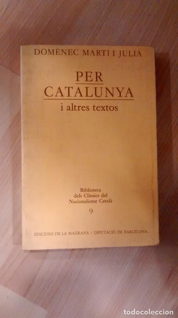 'PER CATALUNYA I ALTRES TEXTOS'. DOMÈNEC MARTÍ I JULIÀ (Libros de Segunda Mano - Pensamiento - Política)
