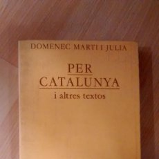 Libros de segunda mano: 'PER CATALUNYA I ALTRES TEXTOS'. DOMÈNEC MARTÍ I JULIÀ. Lote 122448767