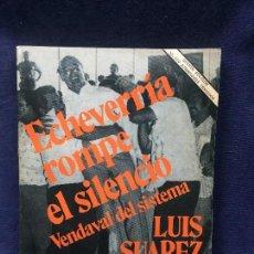 Libros de segunda mano: ECHEVERRÍA ROMPE EL SILENCIO VENDAVAL DEL SISTEMA LUIS SUAREZ POLÍTICA. Lote 123116779
