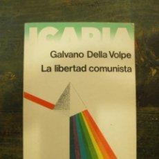 Libros de segunda mano: LA LIBERTAD COMUNISTA; GALVANO DELLA VOLPE; ICARIA, 1977 1ª ED.; 847426023X. Lote 123754283