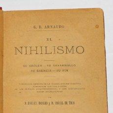 Livres d'occasion: EL NIHILISMO: SU ORIGEN-SU DESARROLLO-SU ESENCIA -SU FIN G.B.ARNAUDO-TRAD: D.E. DANERO YD.M.DE TORO. Lote 124415167