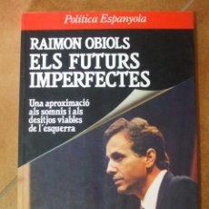 Libros de segunda mano: ELS FUTURS IMPERFECTES - RAIMON OBIOLS - 1ª EDICION 1987 - COLECCION POLITICA ESPAÑOLA. Lote 124497387