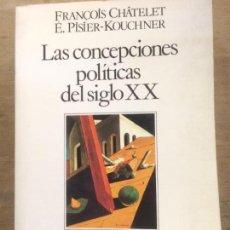 Libros de segunda mano: LAS CONCEPCIONES POLÍTICAS DEL SIGLO XX. F. CHÂTELET. E. PISIER-KOUCHNER. (HISTORIA CONTEMPORÁNEA). Lote 124743883