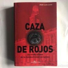 Libros de segunda mano: CAZA DE ROJOS, UN RELATO URBANO DE LA CLANDESTINIDAD COMUNISTA. POR JOSÉ LUIS LOSA. ED. ESPEJO DE TI. Lote 125409835