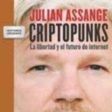 Libros de segunda mano: CRIPTOPUNKS: LA LIBERTAD Y EL FUTURO DE INTERNET. JULIAN ASSANGE. Lote 125833607