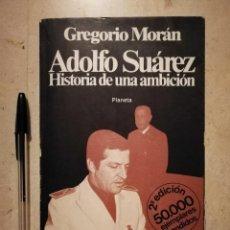 Libros de segunda mano: LIBRO - ADOLFO SUÁREZ HISTORIA DE UNA AMBICIÓN - POLITICA - GREGORIO MORÁN. Lote 125975783