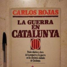 Libros de segunda mano: LIBRO - LA GUERRA EN CATALUNYA - CATALUÑA - ROJAS CARLOS - CIVIL. Lote 125975847