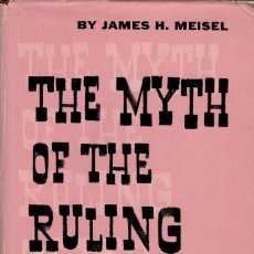 Libros de segunda mano: THE MYTH OF THE RULING CLASS. GAETANO MOSCA AND THE ELITE / JAMES H. MEISEL. Lote 126248823