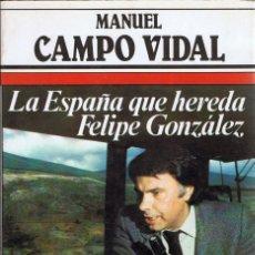 Libros de segunda mano: LA ESPAÑA QUE HEREDA FELIPE GONZÁLEZ - MANUEL CAMPO VIDAL. Lote 126349159