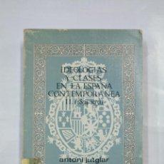 Libros de segunda mano: IDEOLOGÍAS Y CLASES EN LA ESPAÑA CONTEMPORÁNEA II (1874-1931). ANTONI JUTGLAR. TDK264. Lote 126584515