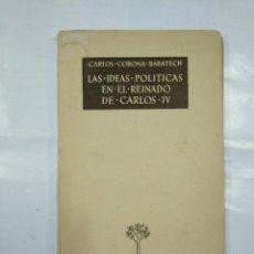 Libros de segunda mano - LAS IDEAS POLÍTICAS EN EL REINADO DE CARLOS IV. - CORONA BARATECH, CARLOS. TDK18 - 127109267
