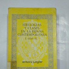 Libros de segunda mano: IDEOLOGÍAS Y CLASES EN LA ESPAÑA CONTEMPORÁNEA I (1874-1931). ANTONI JUTGLAR. TDK264. Lote 127200511