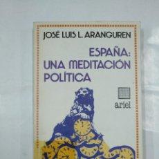 Libros de segunda mano: ESPAÑA, UNA MEDITACIÓN POLÍTICA. JOSÉ LUIS ARANGUREN. EDITORIAL ARIEL Nº 178. TDK32. Lote 127333155