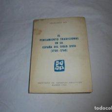 Libros de segunda mano: EL PENSAMIENTO TRADICIONAL EN LA ESPAÑA DEL SIGLO XVIII(1700-1760)INSTITUTO DE ESTUDIOS POLITICOS . Lote 127952263
