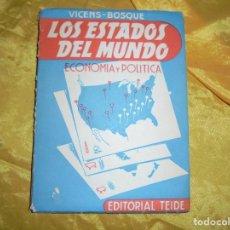 Libros de segunda mano: LOS ESTADOS DEL MUNDO. ECONOMIA Y POLITICA. J. VICENS / J. BOSQUE. EDT. TEIDE, 1957. Lote 127957519