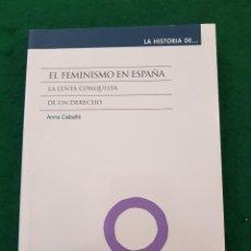 Libros de segunda mano: EL FEMINISMO EN ESPAÑA - LA LENTA CONQUISTA DE UN DERECHO - ANNA CABALLÉ. Lote 128045171
