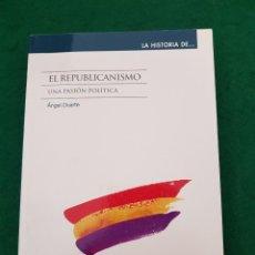 Libros de segunda mano: EL REPUBLICANISMO - UNA PASIÓN POLÍTICA - ÁNGEL DUARTE. Lote 128329223