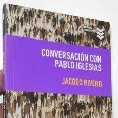 Libros de segunda mano: CONVERSACIÓN CON PABLO IGLESIAS - JACOBO RIVERO. Lote 128349371