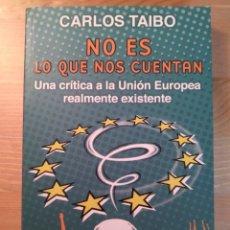 Libros de segunda mano: NO ES LO QUE NOS CUENTAN: UNA CRÍTICA A LA UNIÓN EUROPEA REALMENTE EXISTENTE. CARLOS TAIBO, 2004. Lote 128356131