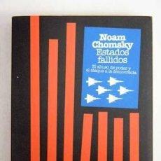 Libros de segunda mano: ESTADOS FALLIDOS. EL ABUSO DE PODER Y EL ATAQUE A LA DEMOCRACIA. NOAM CHOMSKY. Lote 128362859