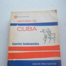 Libros de segunda mano: HISTORIA DE CUBA (ASPECTOS FUNDAMENTALES) - ÓSCAR PINO-SANTOS - EDITORIAL NACIONAL DE CUBA (1964). Lote 128363887