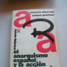 Libros de segunda mano: EL ANARQUISMO ESPAÑOL Y LA ACCIÓN REVOLUCIONARIA - O. ALBEROLA Y A. GRANSAC - RUEDO IBÉRICO (1975). Lote 128367031