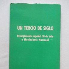 Libros de segunda mano: UN TERCIO DE SIGLO, RESURGIMIENTO ESPAÑOL 18 DE JULIO Y MOVIMIENTO NACIONAL 1969 108 PAGINAS. Lote 128371587