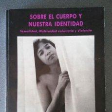 Libros de segunda mano: SOBRE EL CUERPO Y NUESTRA IDENTIDAD SEXUALIDAD MATERNIDAD VOLUNTARIA Y VIOLENCIA. Lote 128375887