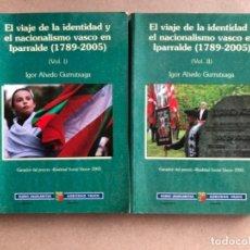 Libros de segunda mano: EL VIAJE DE LA IDENTIDAD Y EL NACIONALISMO VASCO EN IPARRALDE (1789-2005) POR IGOR AHEDO GURRUTXAGA.. Lote 128468463