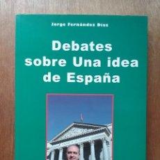 Libros de segunda mano: DEBATES SOBRE UNA IDEA DE ESPAÑA, JORGE FERNANDEZ DIAZ, INTERVENCIONES PARLAMENTARIAS 2004 2008. Lote 128582047