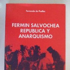 Libros de segunda mano: FERNANDO DE PUELLES. FERMIN SALVOCHEA REPÚBLICA Y ANARQUISMO. 1984.. Lote 128721691