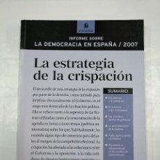 Libros de segunda mano: LA ESTRATEGIA DE LA CRISPACION. INFORME SOBRE LA DEMOCRACIA EN ESPAÑA. 2007. TDK305. Lote 128974435