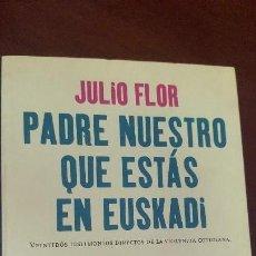 Libros de segunda mano: PADRE NUESTRO QUE ESTÁS EN EUSKADI - JULIO FLOR. Lote 129291595