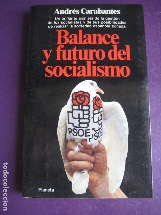 BALANCE Y FUTURO DEL SOCIALISMO - PSOE - ANDRES CARABANTES - PLANETA 1984 - POLITICA (Libros de Segunda Mano - Pensamiento - Política)