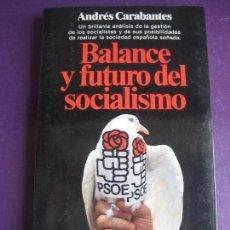 Libros de segunda mano: BALANCE Y FUTURO DEL SOCIALISMO - PSOE - ANDRES CARABANTES - PLANETA 1984 - POLITICA. Lote 131009184