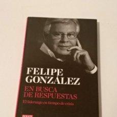 Libros de segunda mano: LIBRO EN BUSCA DE RESPUESTAS FELIPE GONZALEZ. ED. DEBATE. Lote 131061576